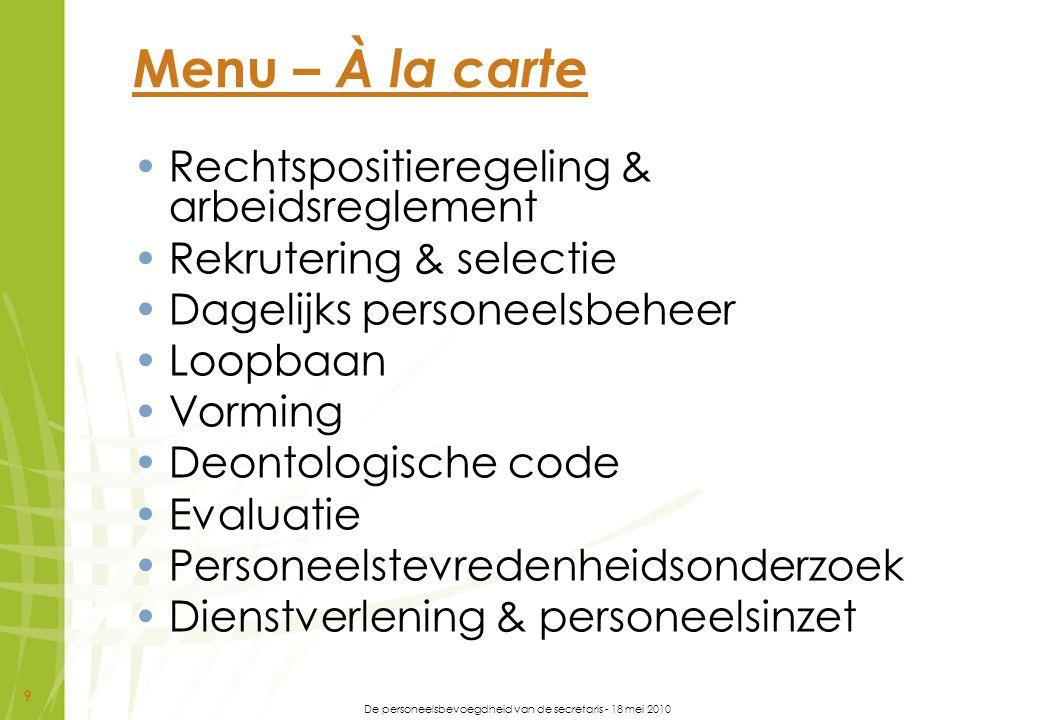 De personeelsbevoegdheid van de secretaris - 18 mei 2010 9 Menu – À la carte Rechtspositieregeling & arbeidsreglement Rekrutering & selectie Dagelijks