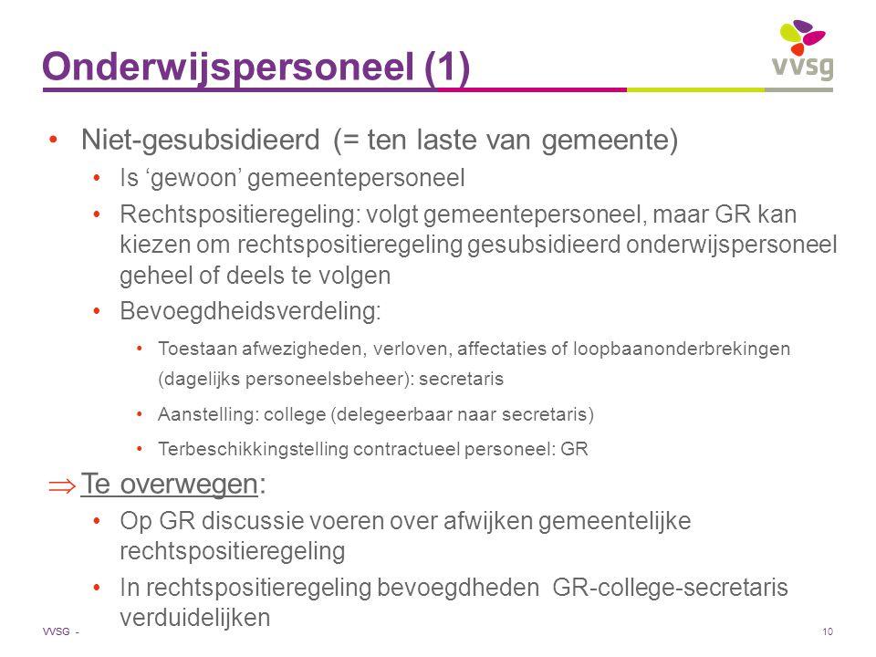 VVSG - Onderwijspersoneel (1) Niet-gesubsidieerd (= ten laste van gemeente) Is 'gewoon' gemeentepersoneel Rechtspositieregeling: volgt gemeentepersone