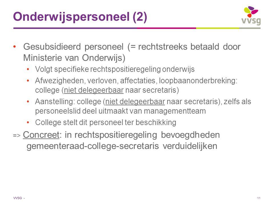 VVSG - Onderwijspersoneel (2) Gesubsidieerd personeel (= rechtstreeks betaald door Ministerie van Onderwijs) Volgt specifieke rechtspositieregeling on