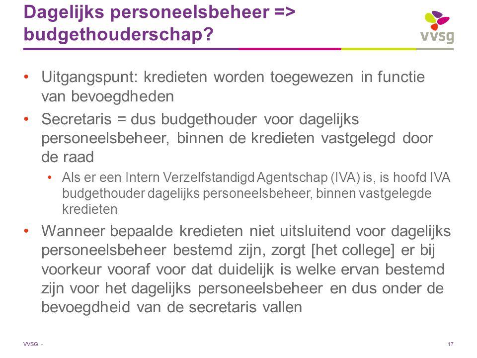 VVSG - Dagelijks personeelsbeheer => budgethouderschap? Uitgangspunt: kredieten worden toegewezen in functie van bevoegdheden Secretaris = dus budgeth