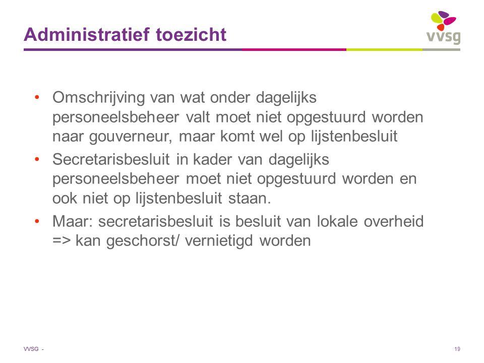 VVSG - Administratief toezicht Omschrijving van wat onder dagelijks personeelsbeheer valt moet niet opgestuurd worden naar gouverneur, maar komt wel o