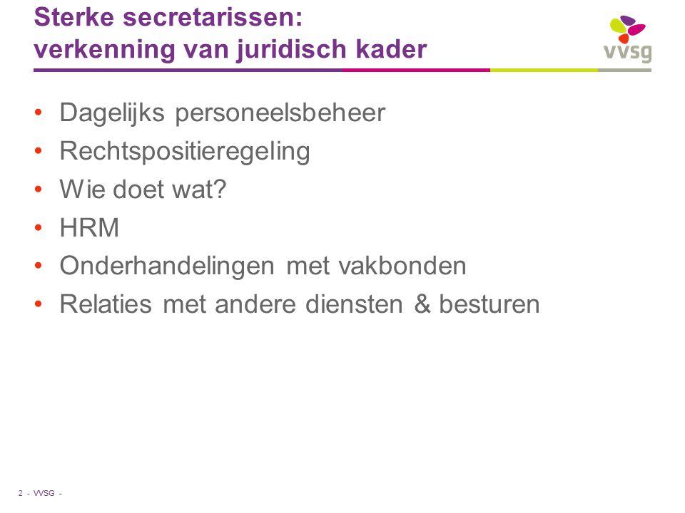 VVSG - Sterke secretarissen: verkenning van juridisch kader Dagelijks personeelsbeheer Rechtspositieregeling Wie doet wat? HRM Onderhandelingen met va