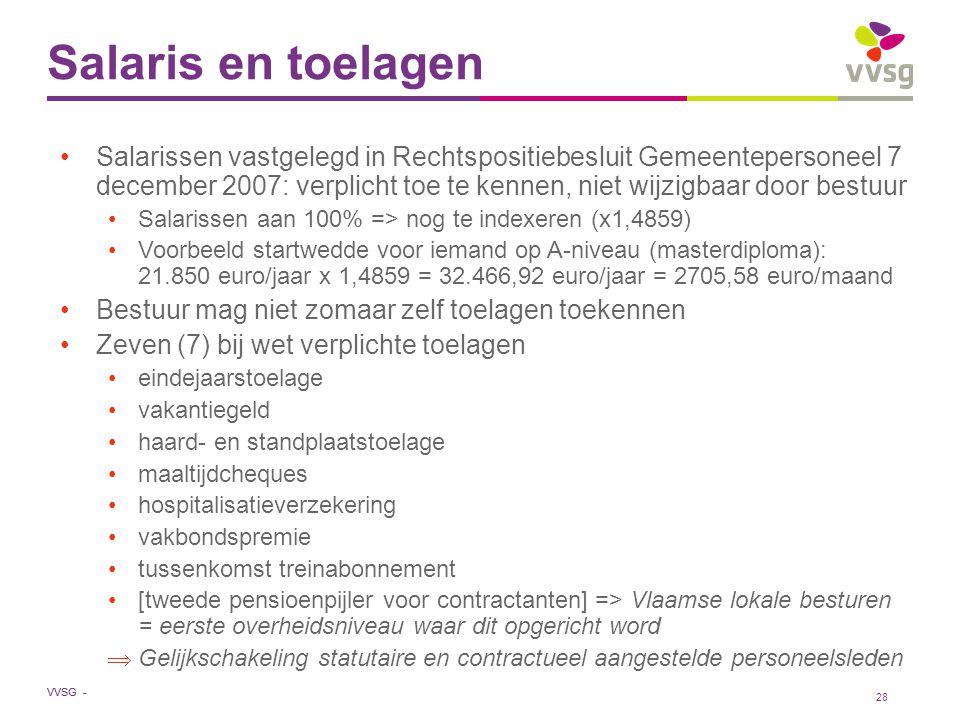VVSG - Salaris en toelagen Salarissen vastgelegd in Rechtspositiebesluit Gemeentepersoneel 7 december 2007: verplicht toe te kennen, niet wijzigbaar d