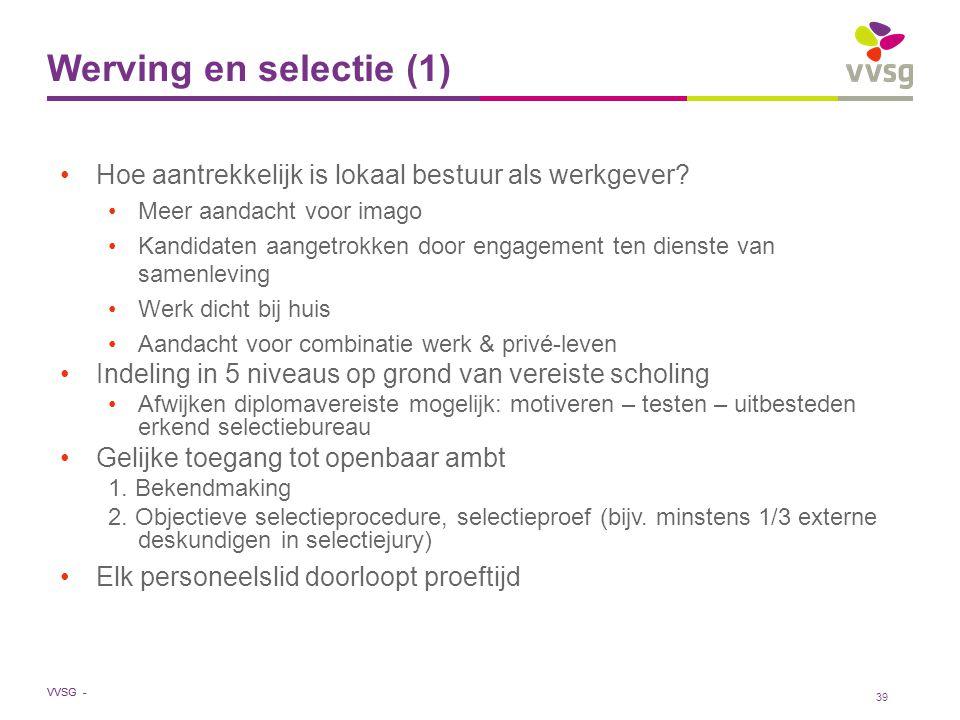 VVSG - Werving en selectie (1) Hoe aantrekkelijk is lokaal bestuur als werkgever? Meer aandacht voor imago Kandidaten aangetrokken door engagement ten