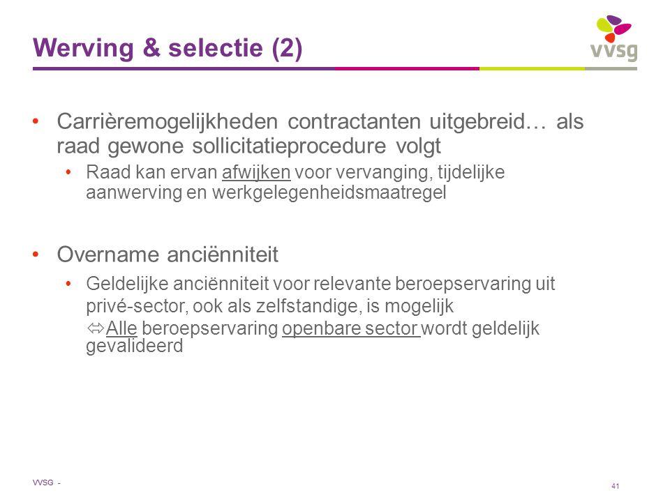 VVSG - Werving & selectie (2) Carrièremogelijkheden contractanten uitgebreid… als raad gewone sollicitatieprocedure volgt Raad kan ervan afwijken voor