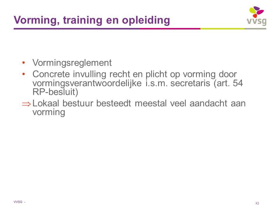 VVSG - Vorming, training en opleiding Vormingsreglement Concrete invulling recht en plicht op vorming door vormingsverantwoordelijke i.s.m. secretaris