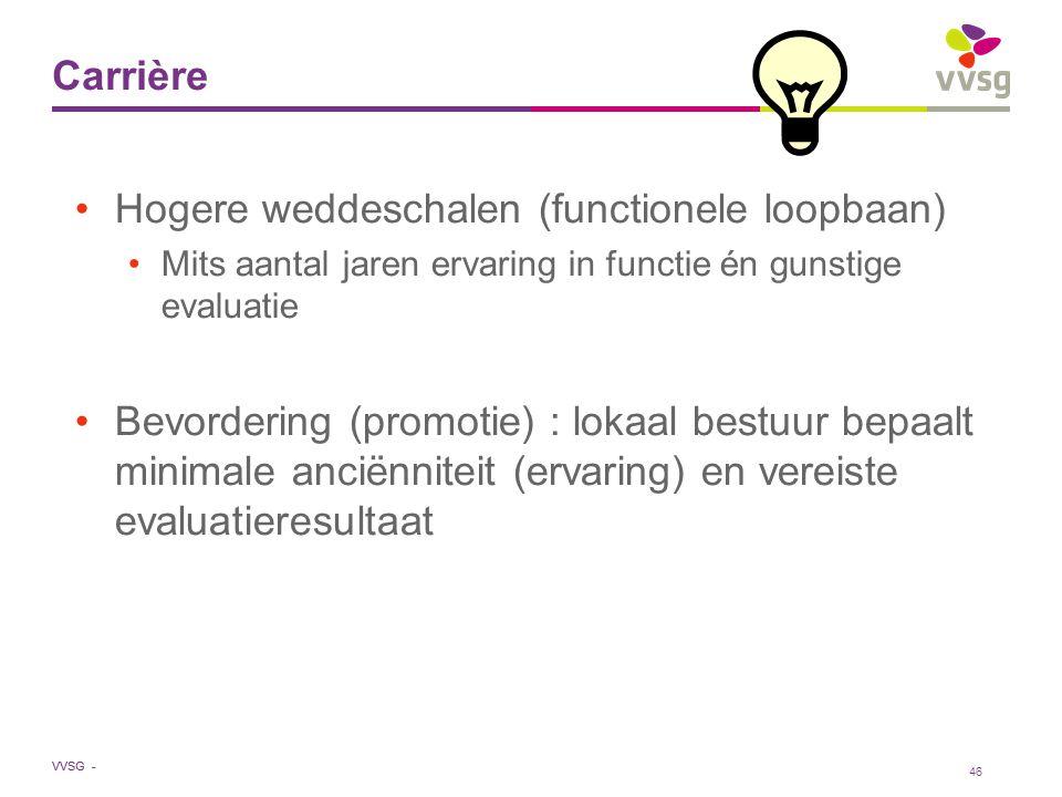 VVSG - Carrière Hogere weddeschalen (functionele loopbaan) Mits aantal jaren ervaring in functie én gunstige evaluatie Bevordering (promotie) : lokaal