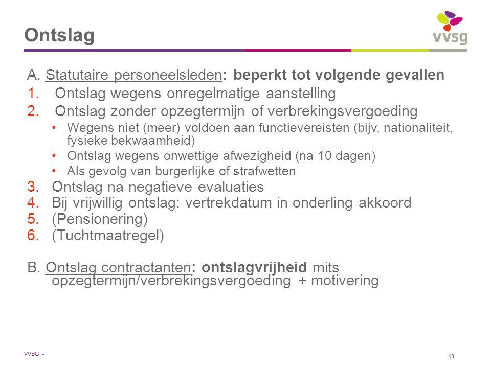 VVSG - Ontslag A. Statutaire personeelsleden: beperkt tot volgende gevallen 1.Ontslag wegens onregelmatige aanstelling 2.Ontslag zonder opzegtermijn o