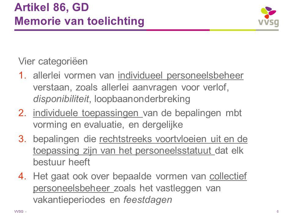 VVSG - Artikel 86, GD Memorie van toelichting Vier categoriëen 1.allerlei vormen van individueel personeelsbeheer verstaan, zoals allerlei aanvragen v