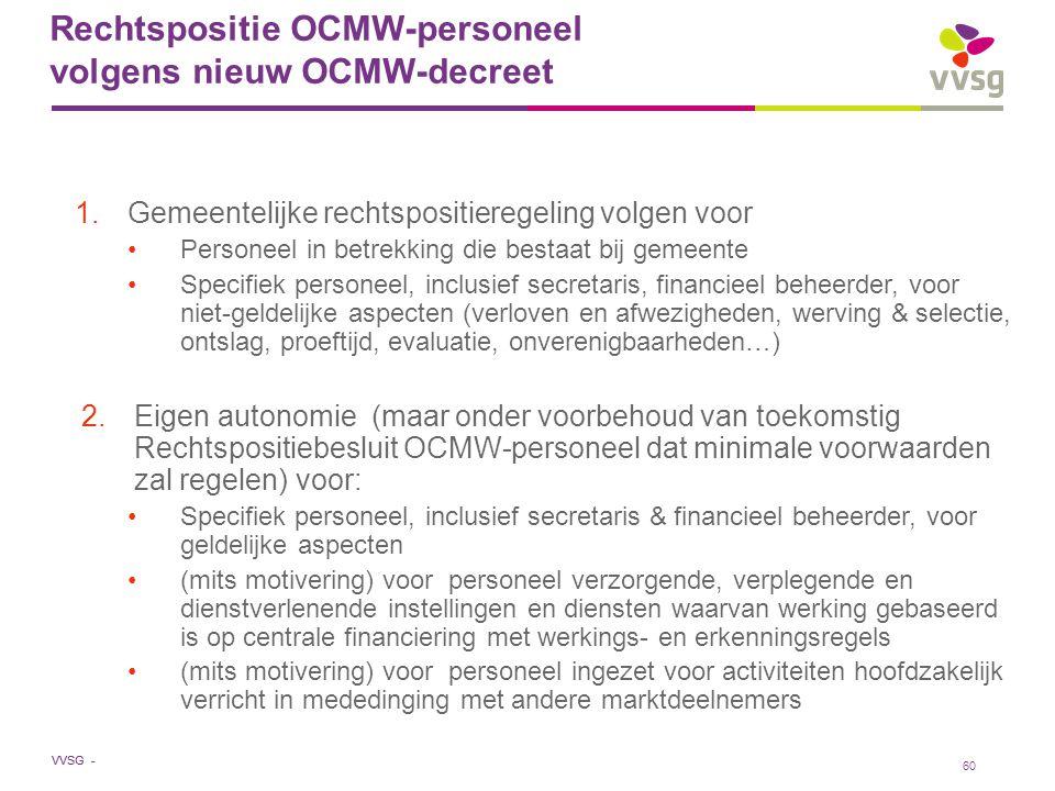 VVSG - 60 Rechtspositie OCMW-personeel volgens nieuw OCMW-decreet 1.Gemeentelijke rechtspositieregeling volgen voor Personeel in betrekking die bestaa