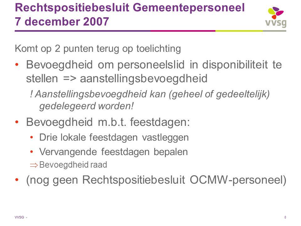 VVSG - Rechtspositiebesluit Gemeentepersoneel 7 december 2007 Komt op 2 punten terug op toelichting Bevoegdheid om personeelslid in disponibiliteit te