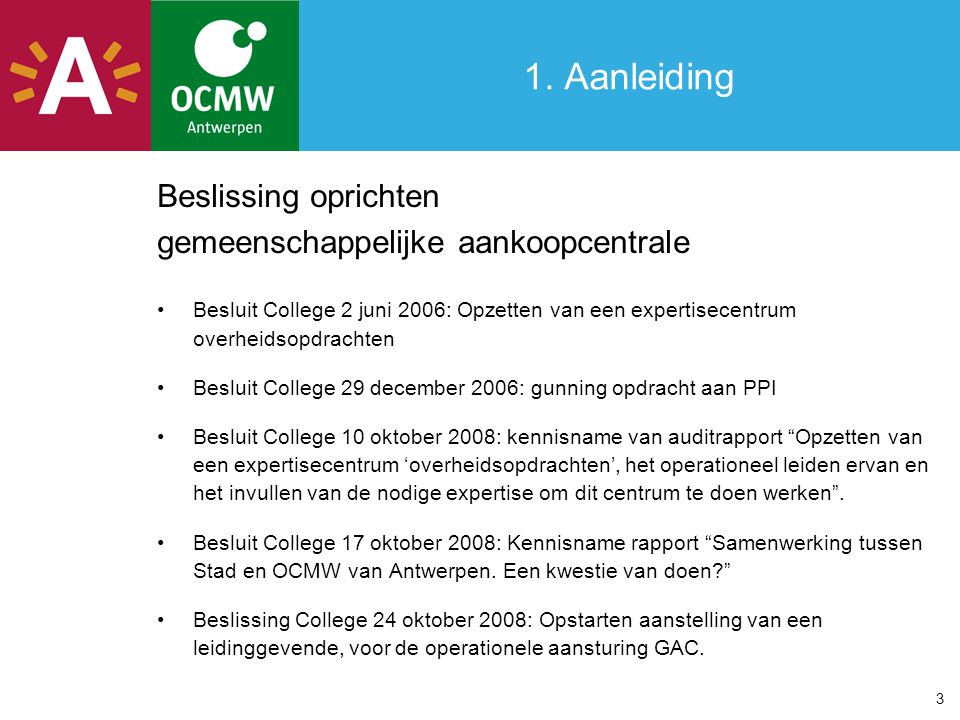 1. Aanleiding Beslissing oprichten gemeenschappelijke aankoopcentrale Besluit College 2 juni 2006: Opzetten van een expertisecentrum overheidsopdracht