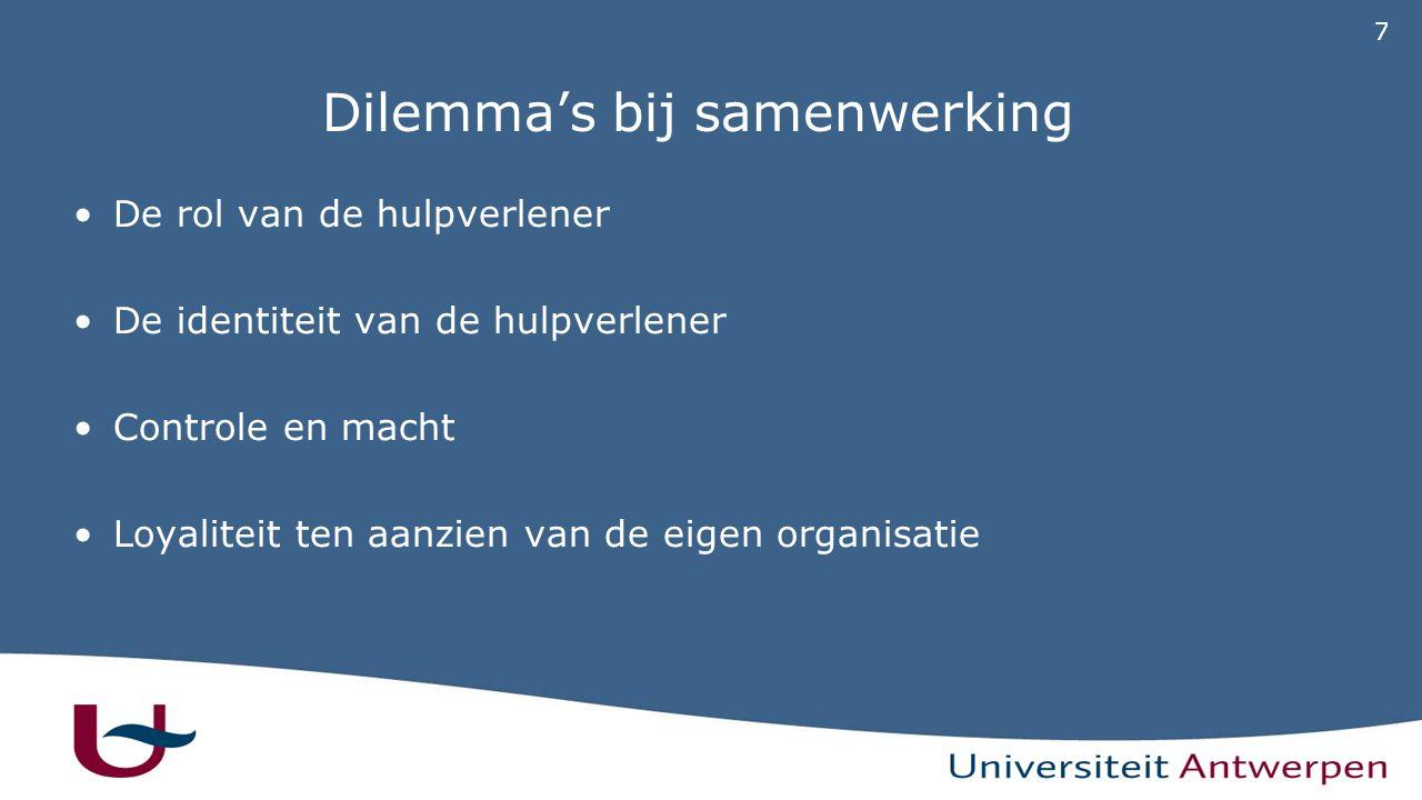 7 Dilemma's bij samenwerking De rol van de hulpverlener De identiteit van de hulpverlener Controle en macht Loyaliteit ten aanzien van de eigen organisatie