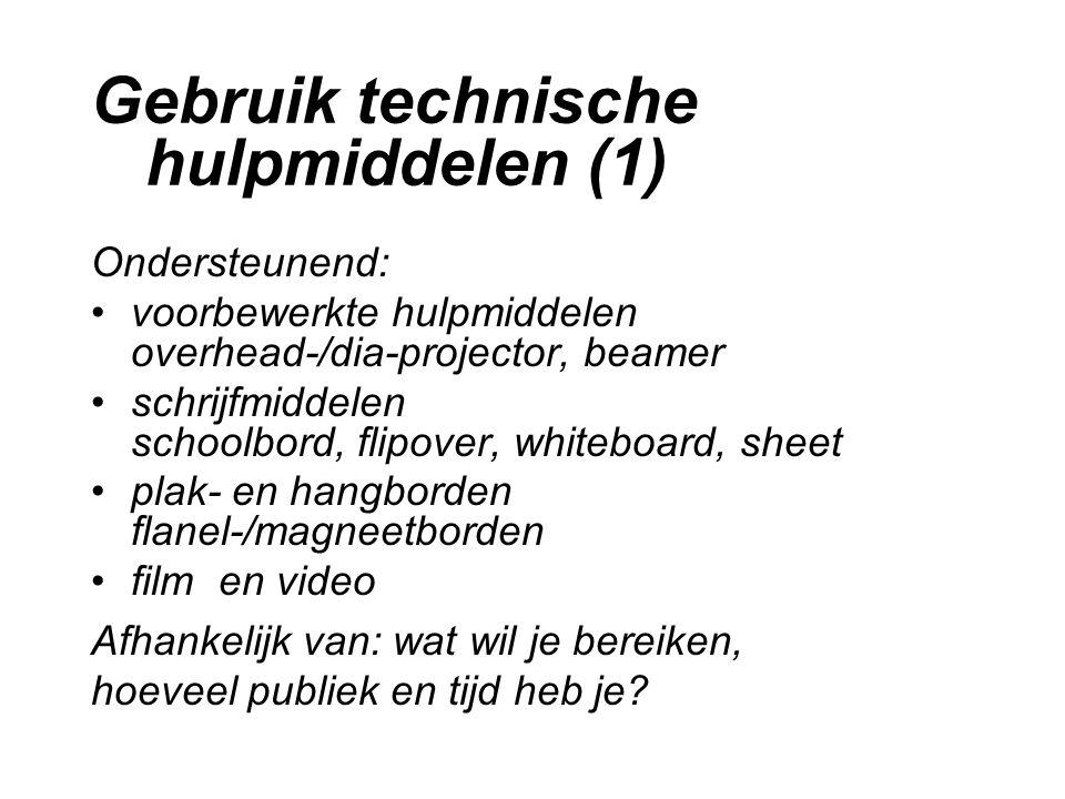 Gebruik technische hulpmiddelen (1) Ondersteunend: voorbewerkte hulpmiddelen overhead-/dia-projector, beamer schrijfmiddelen schoolbord, flipover, whi