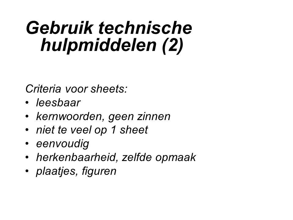 Gebruik technische hulpmiddelen (2) Criteria voor sheets: leesbaar kernwoorden, geen zinnen niet te veel op 1 sheet eenvoudig herkenbaarheid, zelfde opmaak plaatjes, figuren
