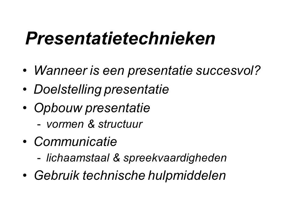 Presentatietechnieken Wanneer is een presentatie succesvol? Doelstelling presentatie Opbouw presentatie -vormen & structuur Communicatie -lichaamstaal
