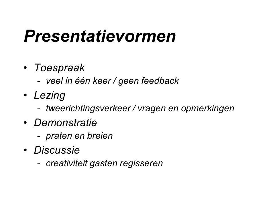 Presentatievormen Toespraak -veel in één keer / geen feedback Lezing -tweerichtingsverkeer / vragen en opmerkingen Demonstratie -praten en breien Discussie -creativiteit gasten regisseren