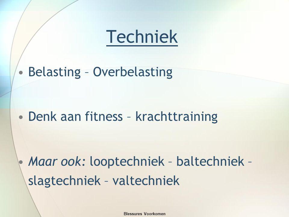 Techniek Belasting – Overbelasting Denk aan fitness – krachttraining Maar ook: looptechniek – baltechniek – slagtechniek – valtechniek Blessures Voorkomen