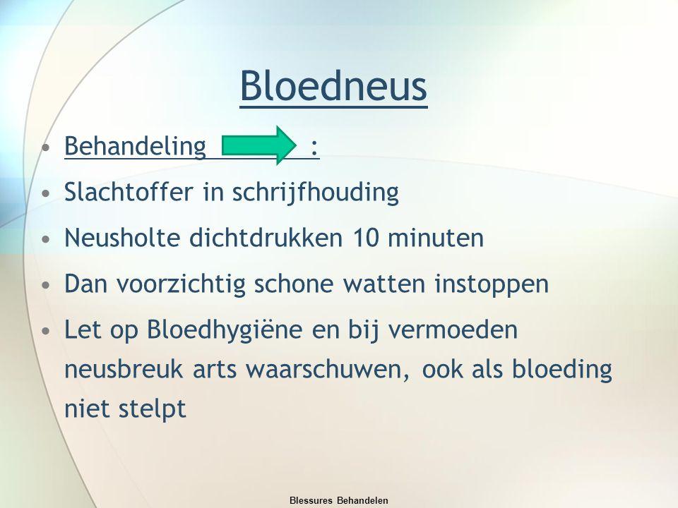 Bloedneus Behandeling: Slachtoffer in schrijfhouding Neusholte dichtdrukken 10 minuten Dan voorzichtig schone watten instoppen Let op Bloedhygiëne en