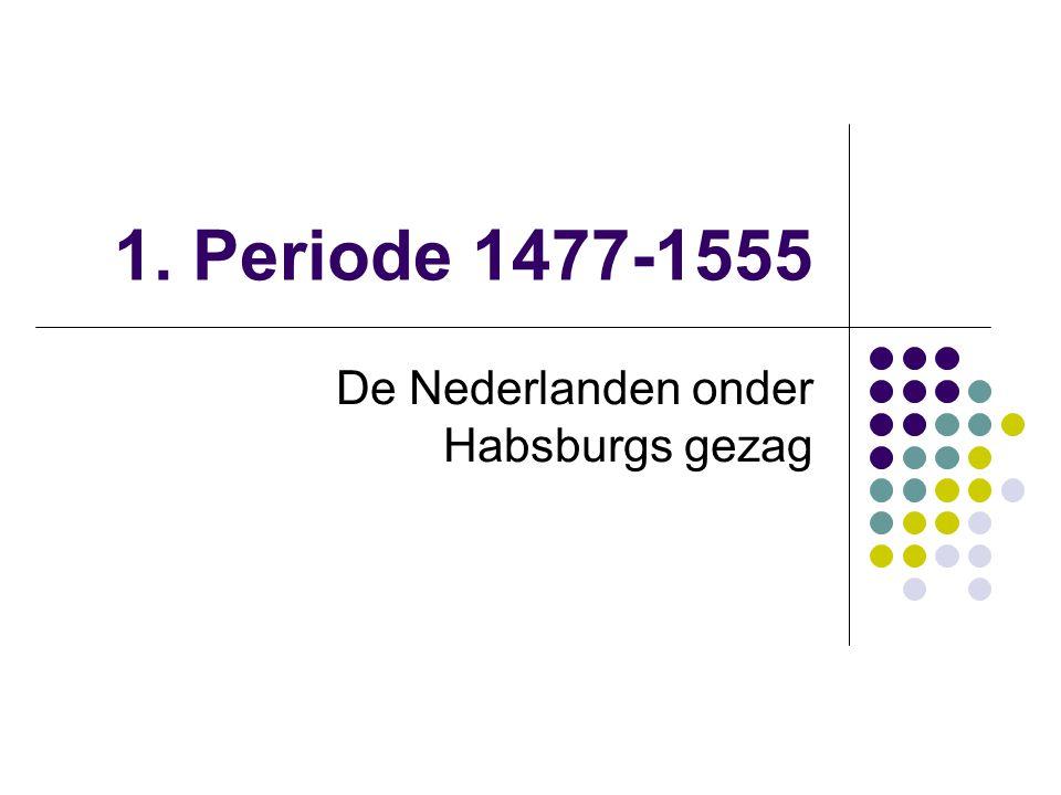 1. Periode 1477-1555 De Nederlanden onder Habsburgs gezag