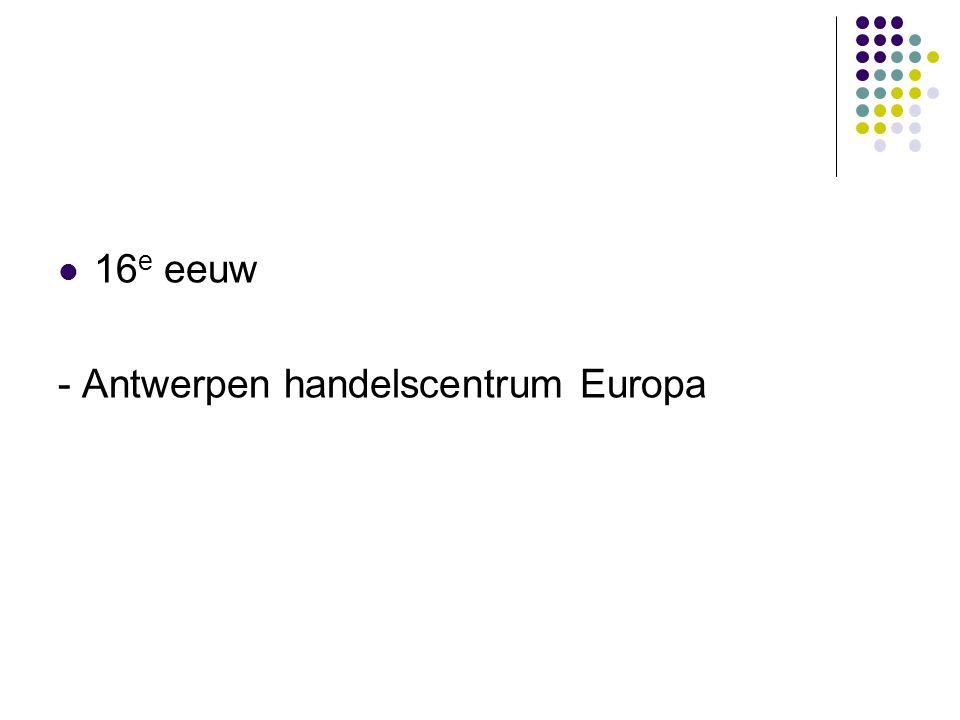 16 e eeuw - Antwerpen handelscentrum Europa