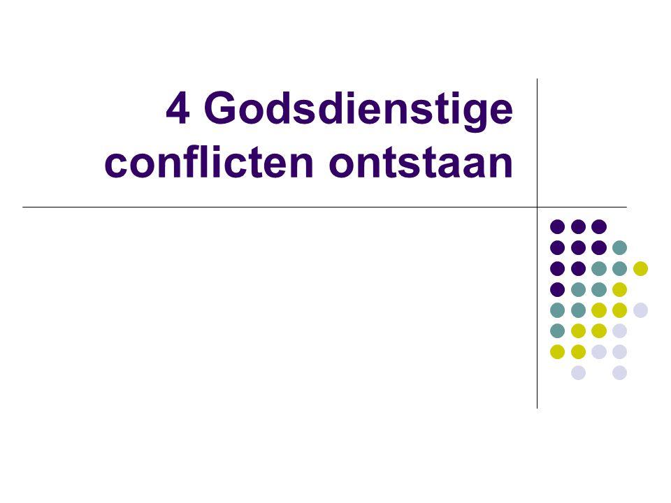 4 Godsdienstige conflicten ontstaan