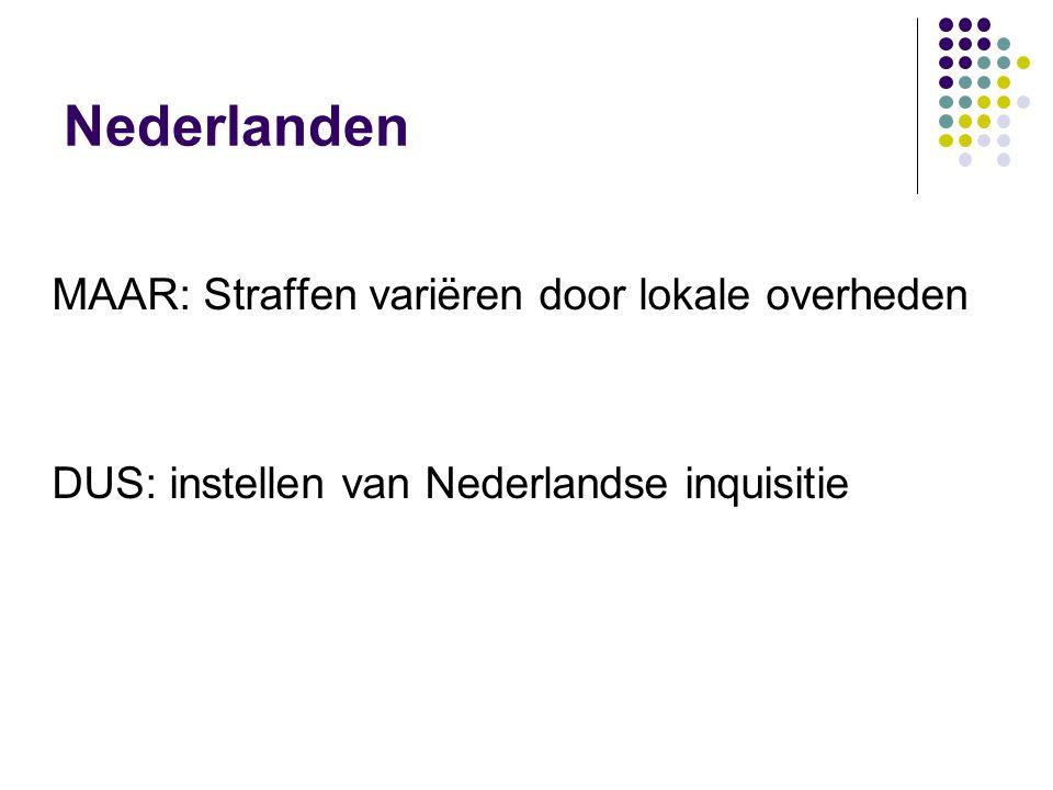 Nederlanden MAAR: Straffen variëren door lokale overheden DUS: instellen van Nederlandse inquisitie