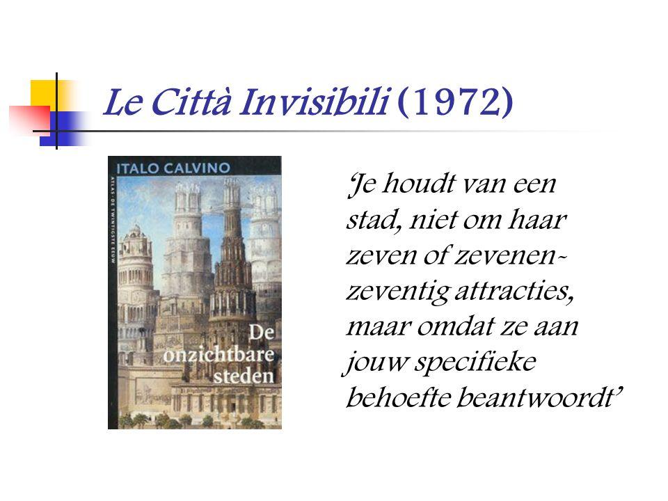 Le Città Invisibili (1972) 'Je houdt van een stad, niet om haar zeven of zevenen- zeventig attracties, maar omdat ze aan jouw specifieke behoefte bean