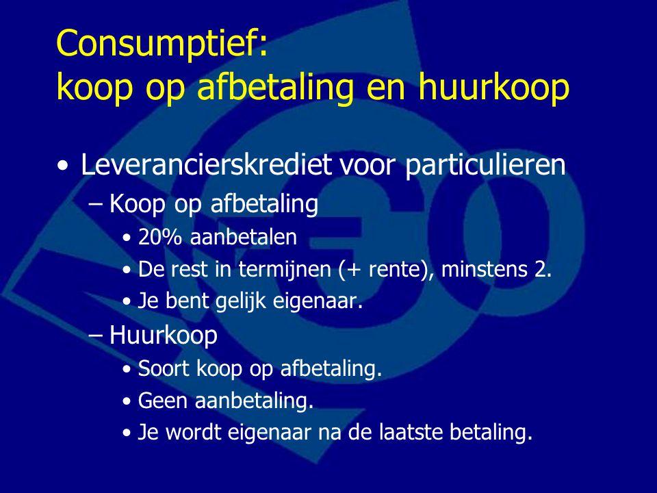 Consumptief: koop op afbetaling en huurkoop Leverancierskrediet voor particulieren –Koop op afbetaling 20% aanbetalen De rest in termijnen (+ rente), minstens 2.