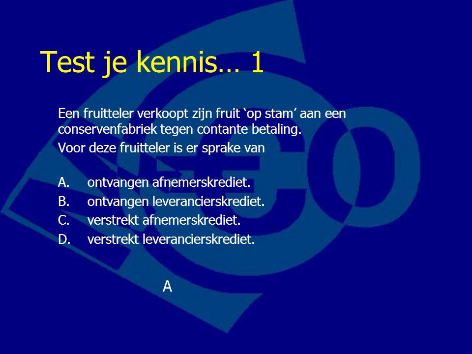 Test je kennis… 1 Een fruitteler verkoopt zijn fruit 'op stam' aan een conservenfabriek tegen contante betaling.
