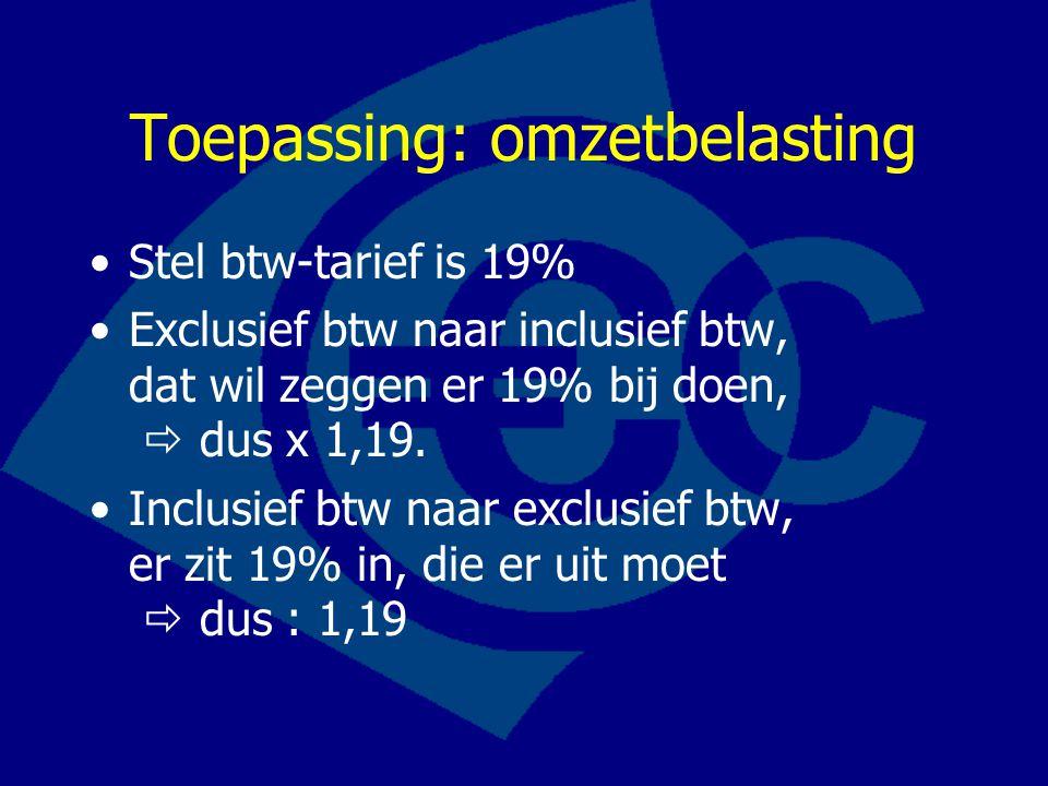 Toepassing: omzetbelasting Stel btw-tarief is 19% Exclusief btw naar inclusief btw, dat wil zeggen er 19% bij doen,  dus x 1,19. Inclusief btw naar e