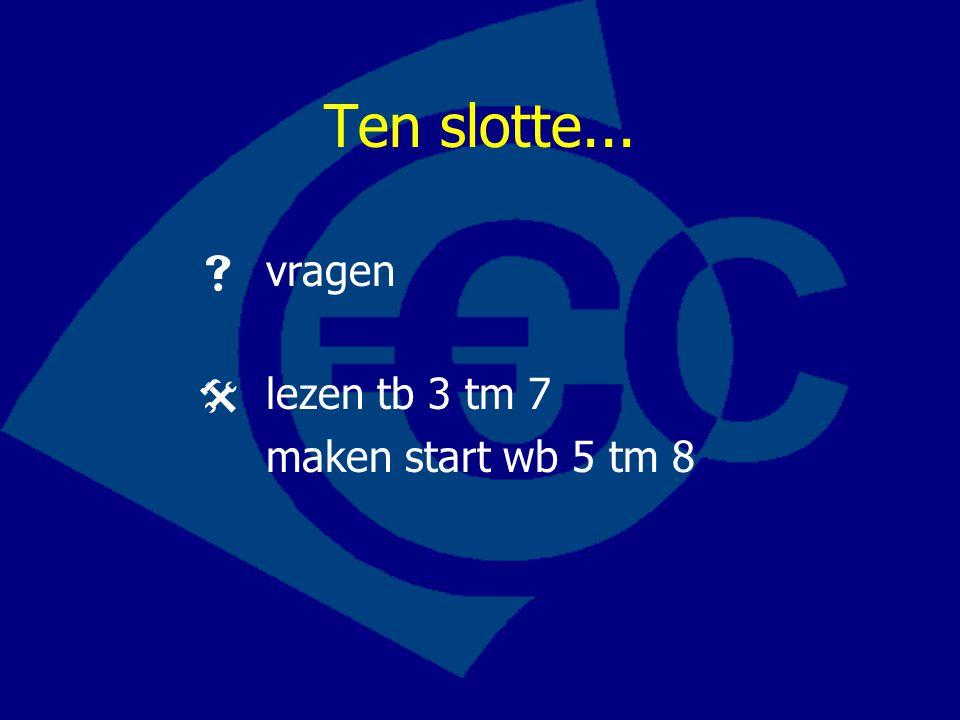 Ten slotte...  vragen  lezen tb 3 tm 7 maken start wb 5 tm 8