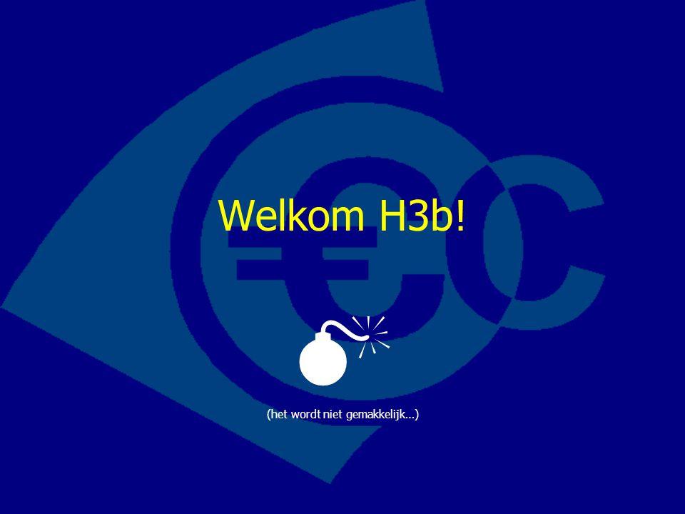 Welkom H3b!  (het wordt niet gemakkelijk…)
