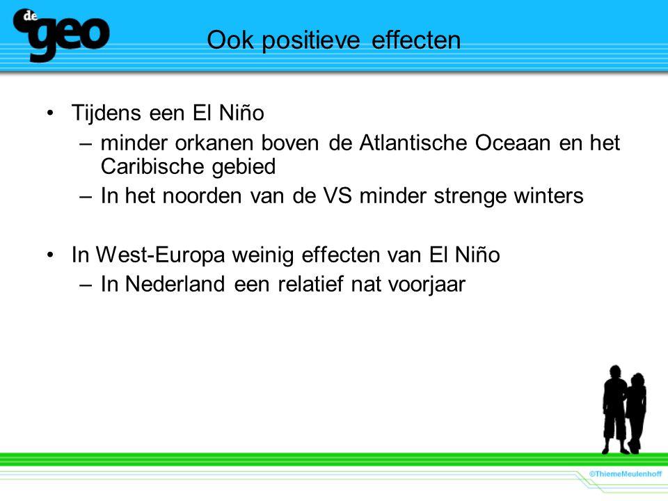 Ook positieve effecten Tijdens een El Niño –minder orkanen boven de Atlantische Oceaan en het Caribische gebied –In het noorden van de VS minder strenge winters In West-Europa weinig effecten van El Niño –In Nederland een relatief nat voorjaar