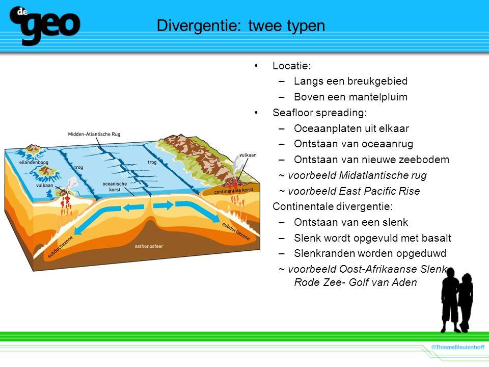 Divergentie: twee typen Locatie: –Langs een breukgebied –Boven een mantelpluim Seafloor spreading: –Oceaanplaten uit elkaar –Ontstaan van oceaanrug –O