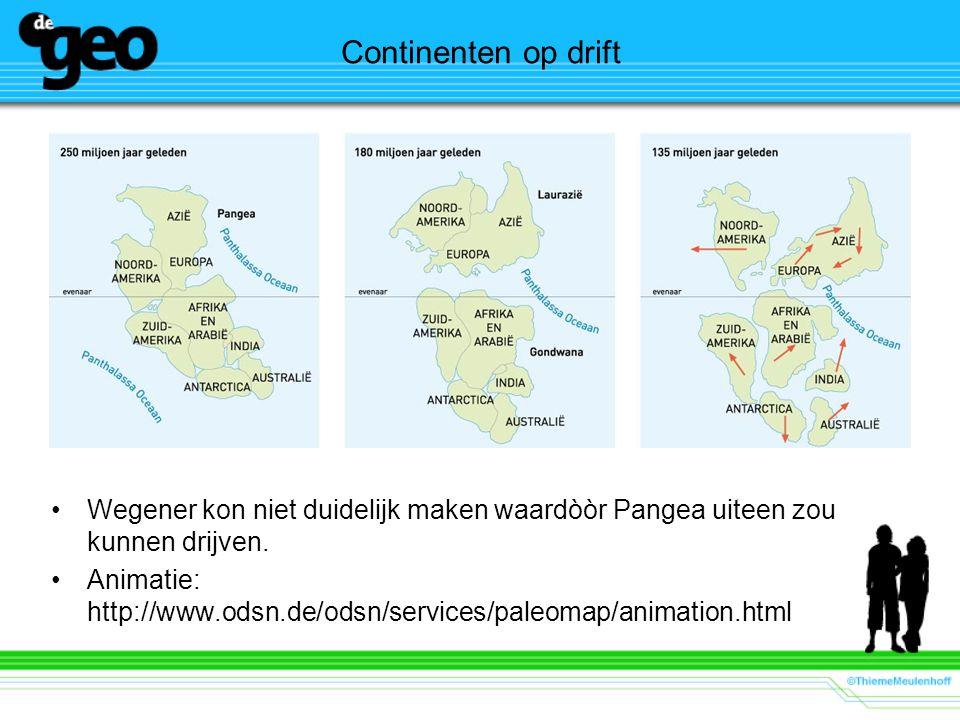 Continenten op drift Wegener kon niet duidelijk maken waardòòr Pangea uiteen zou kunnen drijven. Animatie: http://www.odsn.de/odsn/services/paleomap/a
