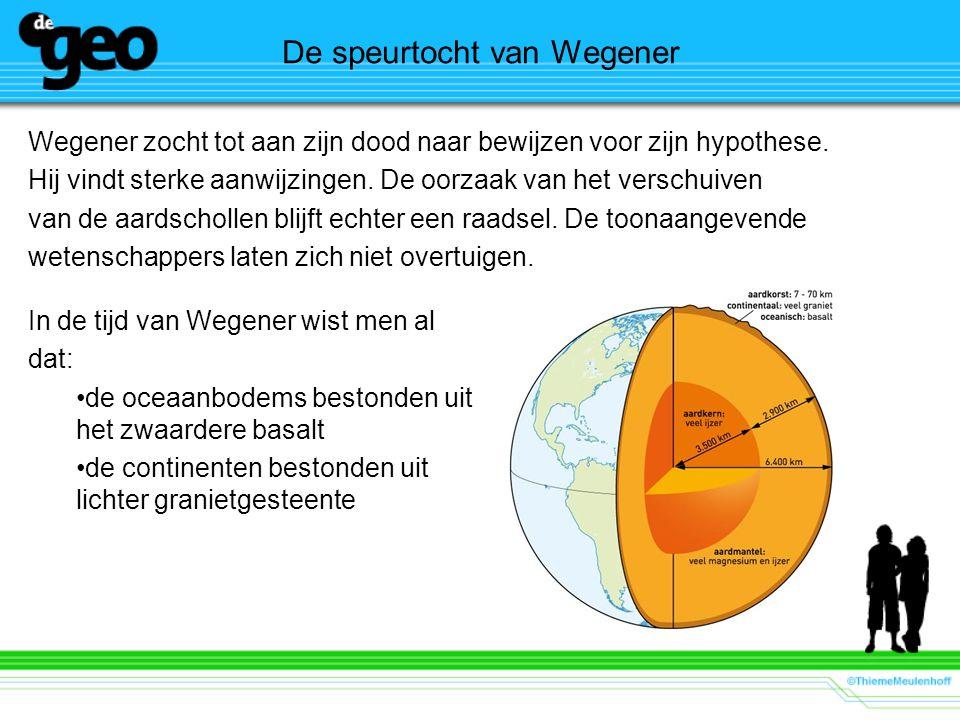 De speurtocht van Wegener Wegener zocht tot aan zijn dood naar bewijzen voor zijn hypothese. Hij vindt sterke aanwijzingen. De oorzaak van het verschu