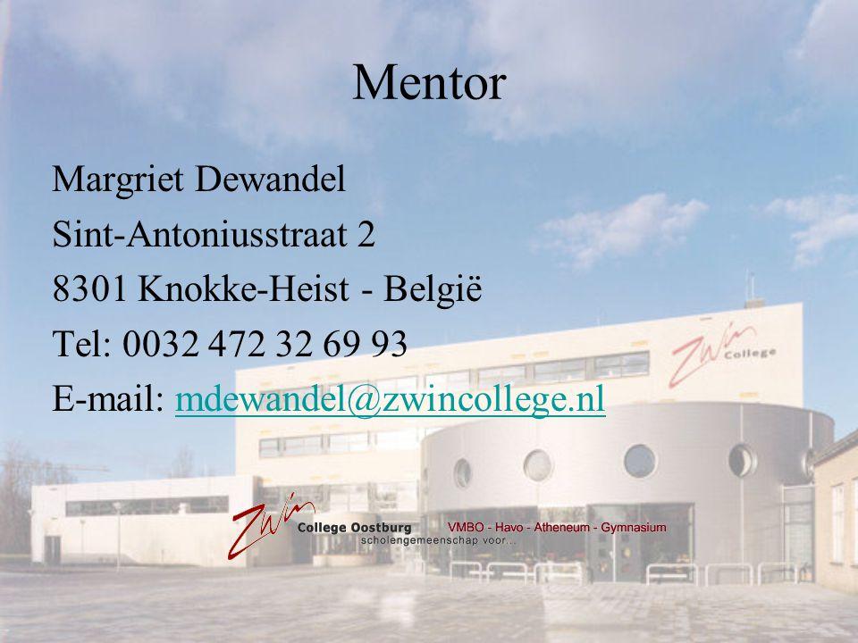 Mentor Margriet Dewandel Sint-Antoniusstraat 2 8301 Knokke-Heist - België Tel: 0032 472 32 69 93 E-mail: mdewandel@zwincollege.nlmdewandel@zwincollege.nl