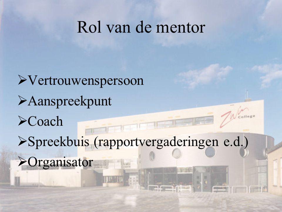 Rol van de mentor  Vertrouwenspersoon  Aanspreekpunt  Coach  Spreekbuis (rapportvergaderingen e.d.)  Organisator