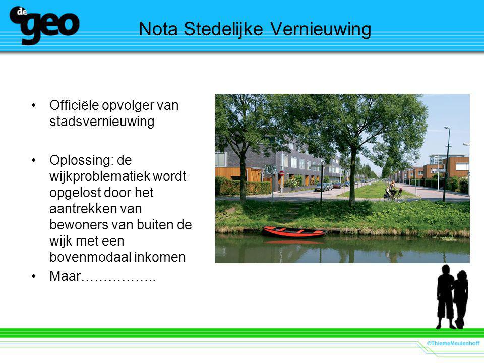 Nota Stedelijke Vernieuwing Officiële opvolger van stadsvernieuwing Oplossing: de wijkproblematiek wordt opgelost door het aantrekken van bewoners van