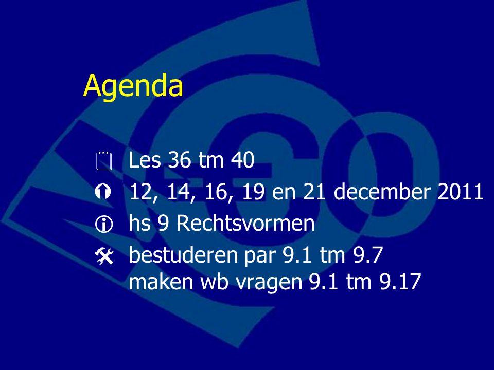 Agenda  Les 36 tm 40  12, 14, 16, 19 en 21 december 2011  hs 9 Rechtsvormen  bestuderen par 9.1 tm 9.7 maken wb vragen 9.1 tm 9.17