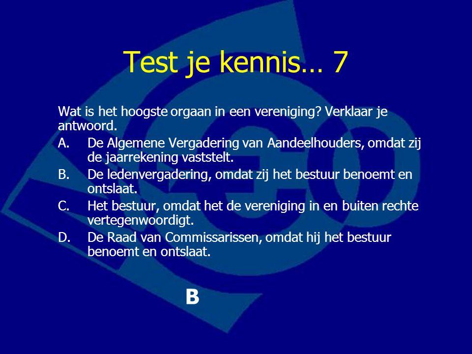 Test je kennis… 7 Wat is het hoogste orgaan in een vereniging.