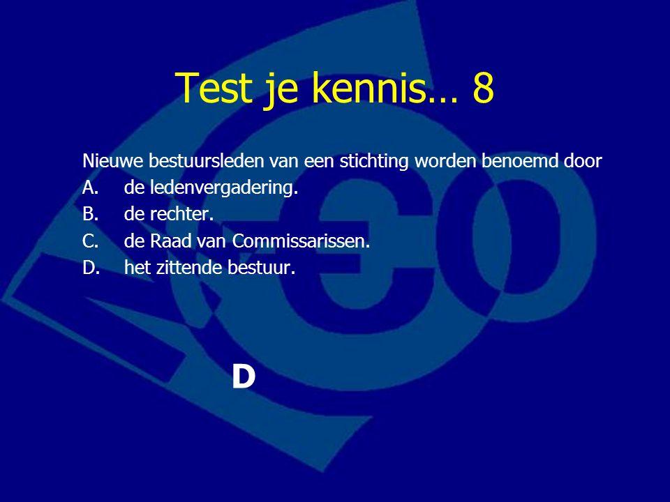 Test je kennis… 8 Nieuwe bestuursleden van een stichting worden benoemd door A.de ledenvergadering.