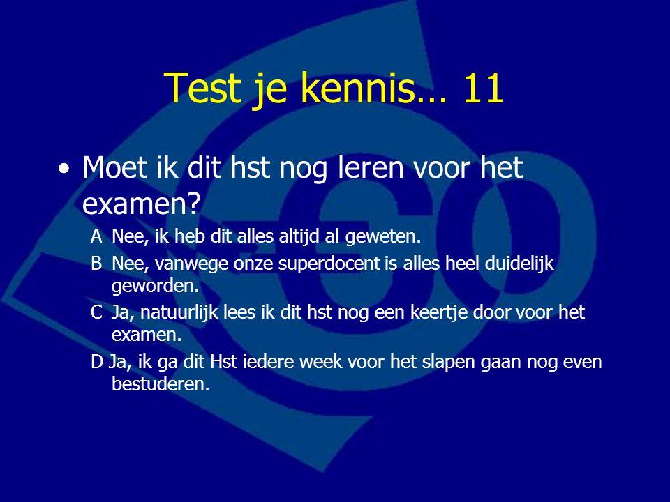 Test je kennis… 11 Moet ik dit hst nog leren voor het examen.