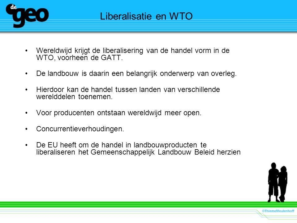 Liberalisatie en WTO Wereldwijd krijgt de liberalisering van de handel vorm in de WTO, voorheen de GATT. De landbouw is daarin een belangrijk onderwer