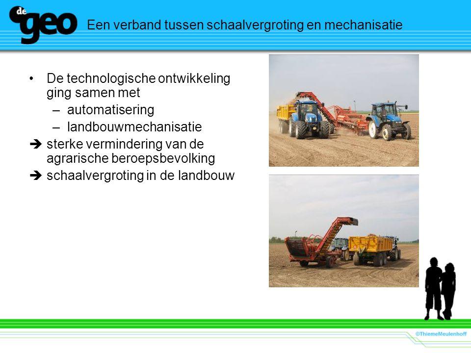 Een verband tussen schaalvergroting en mechanisatie De technologische ontwikkeling ging samen met –automatisering –landbouwmechanisatie  sterke vermi