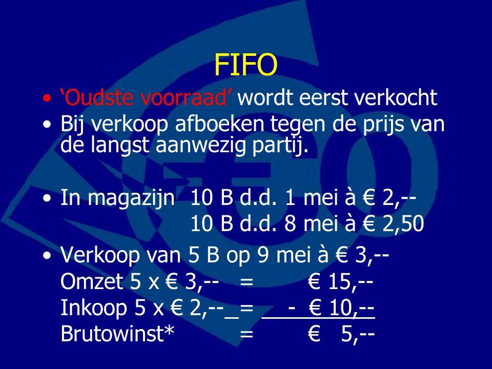 FIFO 'Oudste voorraad' wordt eerst verkocht Bij verkoop afboeken tegen de prijs van de langst aanwezig partij. In magazijn 10 B d.d. 1 mei à € 2,-- 10