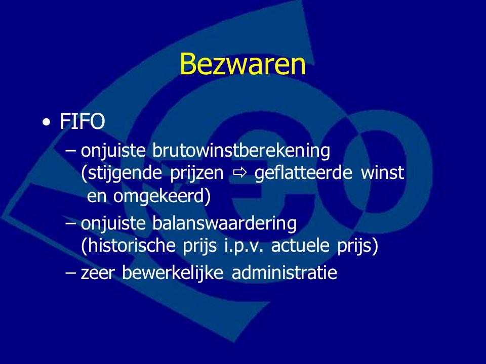 Bezwaren FIFO –onjuiste brutowinstberekening (stijgende prijzen  geflatteerde winst en omgekeerd) –onjuiste balanswaardering (historische prijs i.p.v