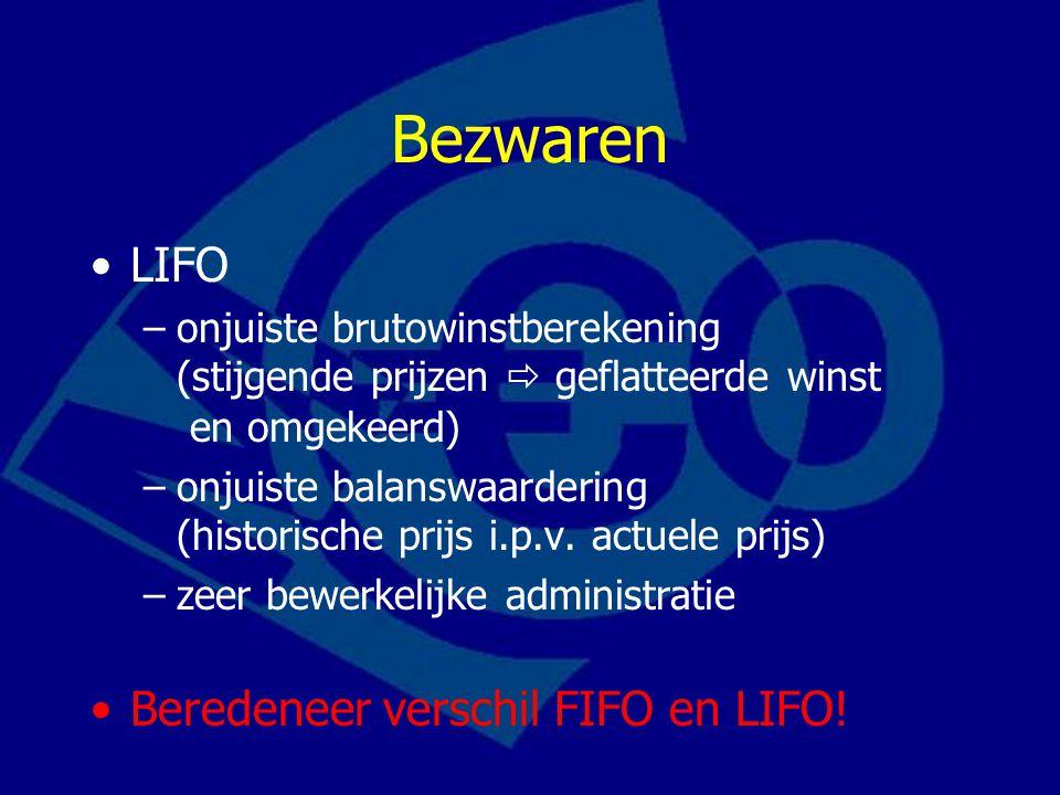 Bezwaren LIFO –onjuiste brutowinstberekening (stijgende prijzen  geflatteerde winst en omgekeerd) –onjuiste balanswaardering (historische prijs i.p.v