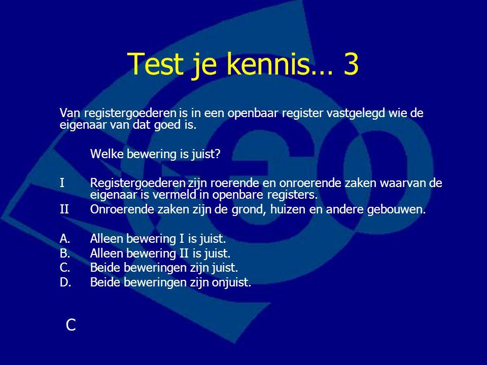 Test je kennis… 3 Van registergoederen is in een openbaar register vastgelegd wie de eigenaar van dat goed is. Welke bewering is juist? IRegistergoede